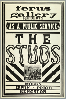 "Art exhibition poster comprised of text in different typefaces (printed in black on white paper).  The lettering of the main heading at center - ""The Studs"" - resembles curved logs.  At lower center, reproduction of woodcut image of man loading and unloading wood boards from wagon. There is a border with black/white diagonal striped trim."