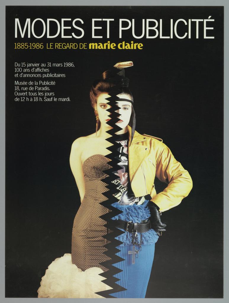 "Headline in white across top reads: ""MODES ET PUBLICITE."" text below in yellow reads: 1885-1986 LE REGARD DE marie claire."" Text below in white reads: ""Du 15 janvier au 31 mars 1986,/ 100 ans d'affiches/ et d'annonces publicitaires/ Musee de la Publicite/ 18, rue de Paradis/ Ouvert tous les jours/ de 12h a 18h. Sauf le mardi."" In center, two images of a woman with crack running between them. On left, woman in evening dress. On right, woman in yellow blazer, patterned shirt and blue skirt. Black background."