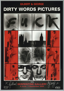 """Black poster with 16 small images on it. Headline in red and white reads: GILBERT AND GEORGE/ Dirty Words Pictures.  Below headline, four images spell out the word """"FUCK."""" Below these, 12 more images - six red and black, six black and white - with text in red across the bottom that reads: Serpentine Gallery/ 6 June - 1 September 2009."""" Signatures in silver marker at bottom left and bottom right."""
