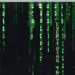 """On black background, blurred, fast-moving numbers and letters in neon-green, arranged in vertical strips. One of the strips, on the left, crystallizes into the phrase """"EVERYTHING THAT HAS A BEGINNING HAS an END"""", terminating in a burst of lime green neon. At lower center, between the Village Roadshow Pictures and Warner Brothers Pictures logos, the inscription """"www.thematrix.com 11.05""""."""