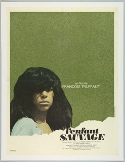 "Against a grass-green background, a photograph of a girl with voluminous brown hair and a stubborn expression; ""torn"" in the lower right corner. Inscriptions: at center right: ""un film de / FRANCOIS TRUFFAUT"", and at lower right, the title ""l'enfant / SAUVAGE"", followed by further credits in smaller type."