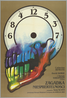 """On mustard brown, the face of a clock with no hands, functioning as the top part of a skull, with the lower part--the jaw--rainbow-colored, appearing to snarl. At lower right is the inscription: """"Catherine DENEUVE / David BOWIE / i Susan / SARANDON / w filmie / ZAGADKA / NIESMIERTELNOSCI / rezyseria: Tony SCOTT / produkcja: Richard Shepherd Company dla MGA/UA, 1983""""."""