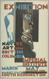 Poster design for the London Underground, advertising an exhibition at the Imperial Institute which can be reached by the railway. At center, abstracted rendering of a totem pole in profile. Text in rust, blue and black, upper center: EXHIBITION; center left: NATIVE / ART FROM / BRITISH / COLUMBIA; lower right: IMPERIAL / INSTITUTE / MARCH MA Y / ADMISSION FEE / NEAREST STATION / SOUTH KENSINGTON