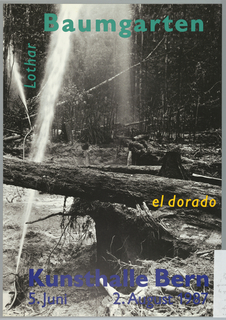 "Art exhibition poster with black and white photographic image showing forest with fallen, uprooted trees; a garden hose, lower left, shoots water skyward. Artist name printed in green; ""el dorado"" in yellow; museum name and dates printed in blue."