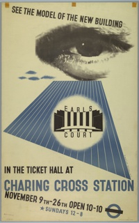 Poster design for the London Underground, advertising the exhibition at Charing Cross Station which displays the architectural model of the new Earls Court. Upper center, an enlarged photograph of a human eye. Below, an abstracted depiction of the Earls Court building in black, on a blue-striped ground. At top, text at a slight downward angle, in black: SEE THE MODEL OF THE NEW BUILDING. Below, in black text: IN THE TICKET HALL AT / CHARING CROSS STATION [in blue] / NOVEMBER 9TH–26TH OPEN 10–10 [London Underground Logo] / [star] SUNDAYS 12-8 [in blue]