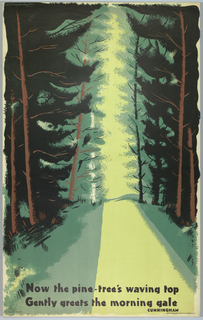 Poster design for the London Underground, advertising the countryside which can be reached by the railway. View of a path through the forest of pines in shades of green. At bottom, text in black: Now the pine-tree's waving top / Gently greets the morning gale / CUNNINGHAM.