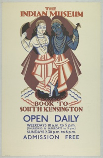 Poster design for the London Underground, advertising the Indian Museum which can be reached by the railway. At center, two figures with legs entertwined. The white-skinned figure at left holds a horn, and the blue-skinned figure at right holds an arrow. Text in rust, upper center: THE / INDIAN MUSEUM; below, center: BOOK TO / SOUTH KENSINGTON, with additional text in purple specifying hours of admission.