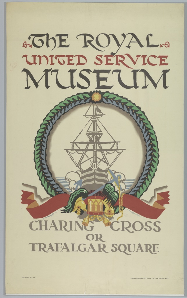 Poster design for the London Underground, advertising the Royal United Service Museum which can be reached by the railway. At center, image of a ship from the front, encircled in a wreath with a ribbon with a drum, anchor and other royal symbols below. Above in black and red text: THE ROYAL / UNITED SERVICE / MUSEUM; at bottom: CHARING CROSS / OR / TRAFALGAR SQUARE.