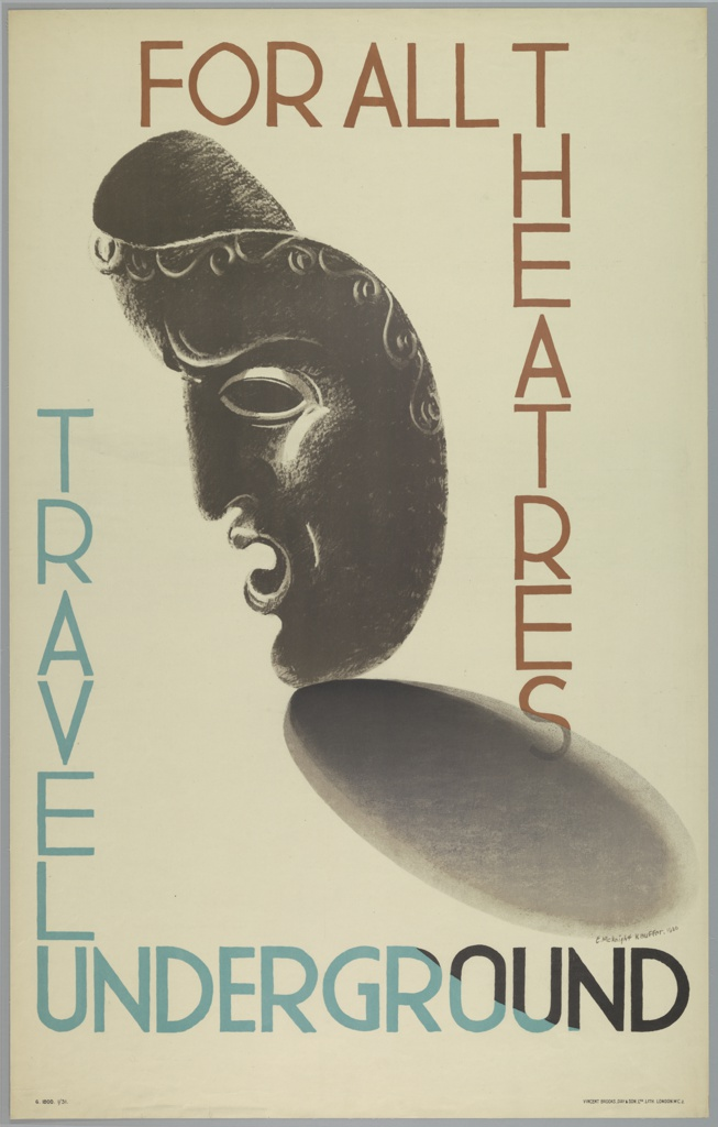 """Poster design encouraging travel to theaters via the London Underground. At center, a black theatrical mask is shown in left profile. It casts a shadow on a cream ground. Text in brown, upper center and right: FOR ALL [horizontally] / THEATRES [vertically]; in blue-ish green and black, left and across bottom: TRAVEL [vertically, in blue-ish green] / UNDERGROUND [horizontally]. The letters """"UNDERG"""" are blue-ish green, """"ROUN"""" are partially blue-ish green and partially black, with the black portion increasing as the end of the word is reached. The """"D"""" at the end of the word is solid black."""