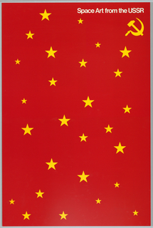 Red poster with yellow starts and a hammer/sickle. Title imprinted in white ink across upper center. On verso in black ink at LR: An exploration of works by Soviet artists about the/ exploration of space... Presented by the National Air and Space Museum / Smithsonian Institution.; with illustrations and list of Soviet artists and their paintings: Yuriy Korolev, Before the Launch/...Yuriy Gagarin.
