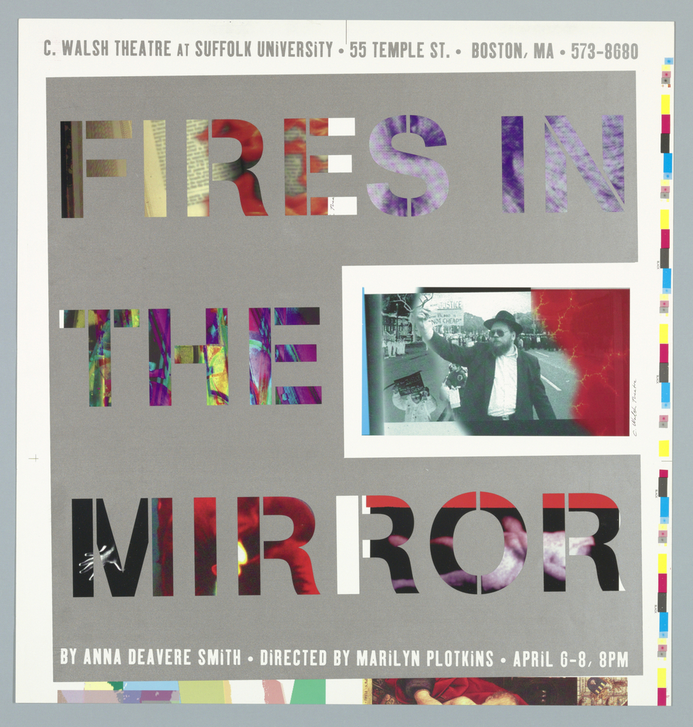 """Recto: Silver right bracket shape on white, glossy paper with """"FIRES IN/ THE/ MIRROR"""" superimposed on top.  Typeface is composed of collage technique with """"FIRES"""" made up of book clippings, """"THE"""" in marbleized image, and """"MIRROR"""" in red, purple and green with image of hand, and blurred body.  Black and white photograph in between silver bracket shape which together resembles letter """"E"""".  Image of bearded man wearing suit, sunglasses, and hat with right arm raised in protest.  Behind, image of crowd protesting. Red ink seeping into photograph from right side. White border around.  Along left bottom edge, there is pastel colored abstraction and along right bottom edge, there is sideway view of Renaissance painting of Madonna and Child with only parts of figures scene.  Along right edge, color field from computer program or printer. Verso: Divided into six sections in 2 x 3 table.  Within each section, information pertaining to specific program planned for theatre."""