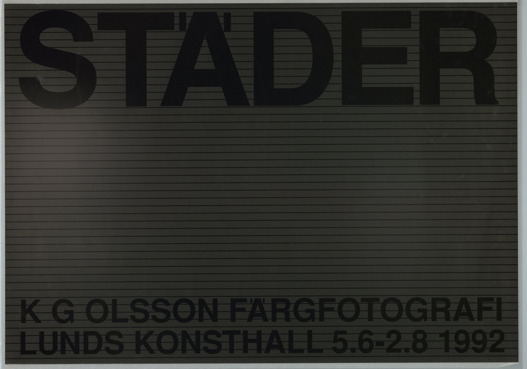 This poster is for a color photography exhibition at the Lund Art Gallery ((Lunds Konsthall), in Lund.  KG OLSSON FARGFOTOGRAF LUNDS KONSTHALL 5.6 - 2.8 1992 Glossy black block letters at top and bottom over alternating bands of thin black glossy horizontal lines and mat black horizontal bands