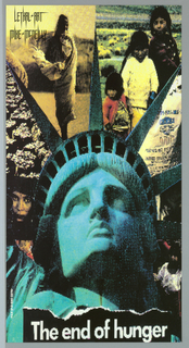 "Poster for Lethal Art. Large image of Statue of Liberty with crown points dividing poster into sections.  From left to right, image of girl's face, pixelated image of masses, image of girl in profile in desert, and digital image of food pack (?) [difficult to read lettering]. Imprinted ""The end of hunger"" (in white) at bottom.  Imprinted ""LETHAL ART/ MIKE MCNEILLY"" (in black) at top left and ""Fax 213 650 5275"" (in white) at lower left edge in vertical."