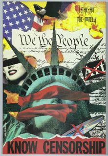 "Poster to raise awareness of Censorship.  Digital collage of icons of American culture. Flying eagle at top center with partial view of American flag at top left.  Top portion of Declaration of Independence below.  Head of Marilyn Monroe with eyes covered at left.  ""ART"" (in white) imprinted insided black box with red ""X"" superimposed.  Head of Statute of Liberty with red fabric covering eyes and mouth.  ""CD"" with red ""X"" superimposed at lower right.  Imprinted in black, across bottom: ""KNOW CENSORSHIP""."