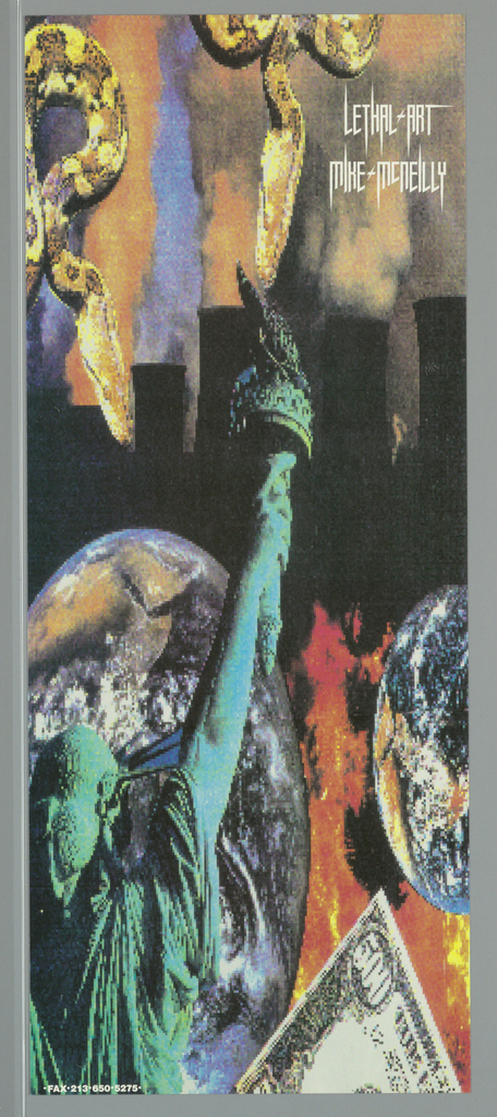 """Poster for Lethal Art. Back view of Statute of Liberty at lower left.  500 dollar bill at right corner.  Two images of earth with fire.  Five smoke stacks emitting reddish smoke with two snakes hanging from top. Imprinted """"LETHAL ART/ MIKE MCNEILLY"""" (in white) at top tight and """"FAX 213 650 5275"""" at lower right."""