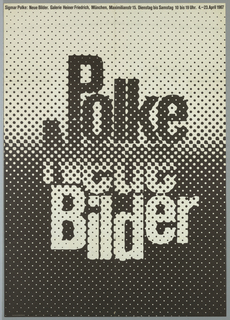"Art exhibition poster with dotted pattern in black and white: top half, mainly black dots on white; bottom half, mainly white dots on black.  At center, letters emerge out of the dotted pattern to read: Polke/Neue/Bilder (with "" Neue"" being hard to read as dot pattern ""camouflages"" into white and black areas). On verso, typed  German text about Polke's biography and exhibition record 1963-1967."