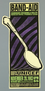 "Vertical poster divided into three compartments with text at top and bottom and image of spoon in middle.  Printed across top ""BAND-AID"" in black and ""SCHROEDER-ZEN GUERRILLA-WALLEYE/ DERELICT HOTEL. PUDDLE. LEAN."" in lime green.  Large image of spoon in black outline, extending over width of poster, against alternating diagonals of purple and black.  Below in black type against beige or beige type against black, information concerning benefits of this event and the names of sponsors."