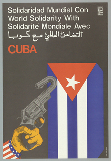 "On black backdrop in gray outline, Cuban flag displayed vertically at lower right, yellow hand with USA flag sleeve holding bent gun at lower left. At upper center in white ""World Solidarity With"" in Spanish, English, French and Arabic, in red ""Cuba."" At upper right, logo with hand holding rifle underneath globe, with ""OSPAAAL"" below in white."
