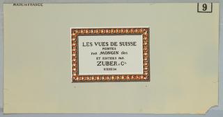 """Wallpaper label from a scenic paper. Label reads: """"Les Vues de Suisse/ Peintes/ Par Mongin 1802/ et Edites Par/ Zuber & Cie/ Rixheim: in upper left corner: Made in France""""."""