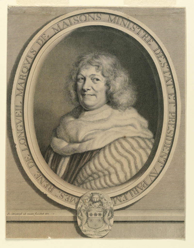 """A portrait in an oval frame, in which is written, """"Mes.re Rene de Longveil, Marquis de Maisons Ministre de Stat et President au Parlem."""" The Marquis is turned slihtly to the left, with his head facing frontally. Below, left, the artist's name and the date."""
