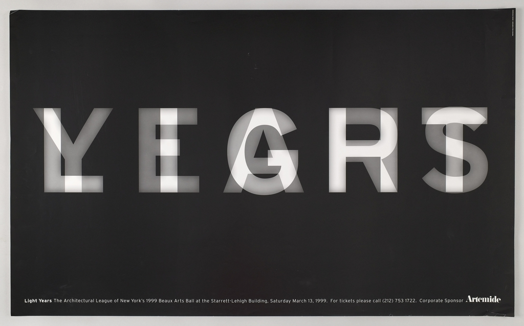 "Black and white poster composed of white sans serif font spelling the words ""Light"" and ""Years"" which are superimposed to create a flickering image. Produced for the  Architectural League's Beaux Arts Ball, March 13, 1999."