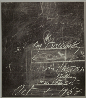 "Art exhibition poster showing  blackboard image with chalk writing with partially erased marks.  Most legible chalk writing reads: ""Cy Twombly/ Leo CASTELLI/Gallery/ 4 E. 77th St./ Oct. 7, 1967""  On verso, return address: ""Leo Castelli/ 4 east 77th St./ New York 10021; stamped "" PRINTED MATTER""; and partially removed address sticker to someone in Germany; vestige of postmark."