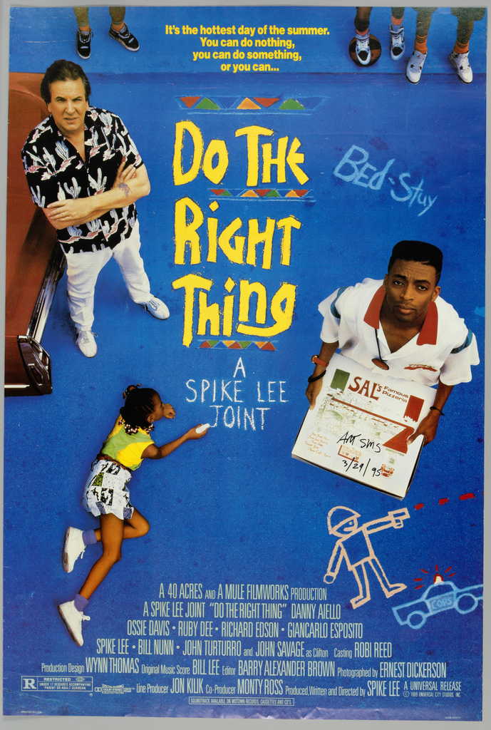 """Poster for the Spike Lee film, """"Do the Right Thing."""" Shows a bird's-eye view of a blue street with a man standing cross-armed by the tail of a car on the left. At right, a man holds a pizza box. Printed in yellow, upper center, with children's feet on either side: It's the hottest day of the summer. / You can do nothing, / you can do something, / or you can... Printed larger in yellow, center: DO THE / RiGHT / THing. Rows composed of colored triangles appear between the lines of text. In light blue, directly to the right: BEd-Stuy. In white, below, written by a young girl with chalk: A Spike Lee Joint. A child-like drawing of a man with a gun and a cop car appear in the lower right. Film credits listed in white at the bottom of the poster. The rating information (R) and the Spectral Recording/Dolby Studio logo appear on the bottom left."""