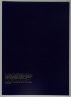 Vertical rectangle. Dark blue background with printed silver metallic text aligned at lower left. Text written by New York City Mayor John V. Lindsay, describing the New York City Center, Albert A. List Art Poster Program, and the seven posters commissioned by the program to commemmorate the 25th anniversary of the New York City Center (designed by Richard Anuszkiewicz, Jim Dine, Robert Indiana, Gerald Laing, Lowell Nesbitt, George Segal, and Jack Youngerman).