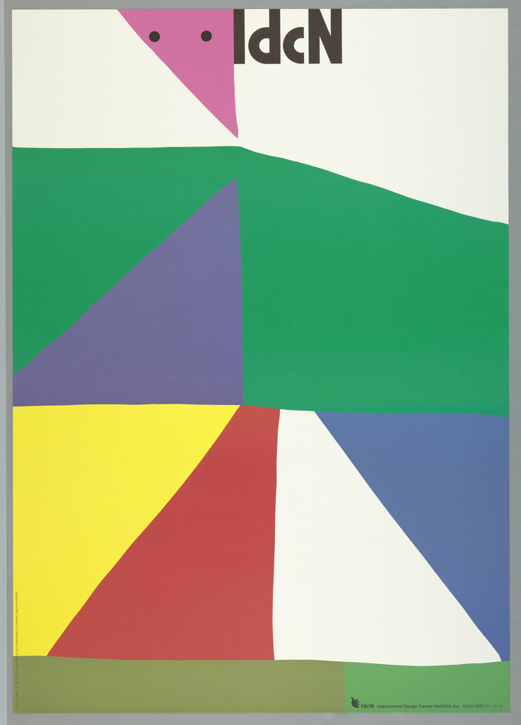 """Poster for International Design Center in Nagoya.  Using color contrast with irregular division of poster.  Four horizontal sections.  Top, imprinted in black: """"IdcN"""".  Inversed pink triangular shape next to """"I"""" with two black circles near base, like beak of bird on white background.  Second: green irregular trapezoid-like shape sloping downward on right side.  Second trapezoid superimpose in purple on left side.  Third: on left side, rectangle divided diagonally into two similiar sections with left part in yellow and right part in red. On right side, a square divided diagonally into two similiar sections with left part in white and right part in blue.  Bottom: divided vertically in two similiar section with left part in olive green and right part in pale green.  Name and credits in black across bottom."""