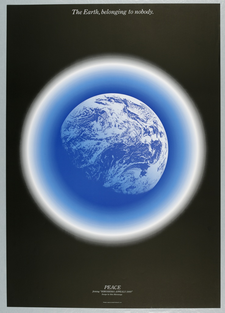 """At upper center: The earth, belonging to nobody; lower center: PEACE / Joining """"HIROSHIMA APPEALS 1989.""""Blue and white earth encircled by a blue ring and a white ring on a black background."""