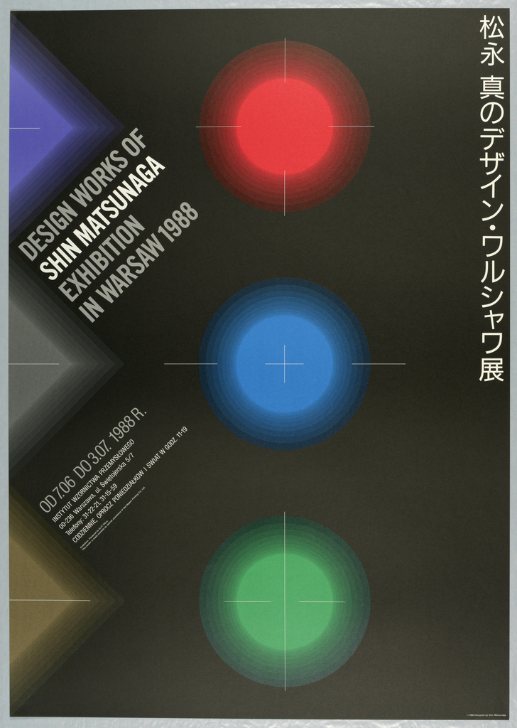 At mid-upper left: DESIGN WORKS OF / SHIN MATSUNAGA / EXHIBITION / IN WARSAW 1988; at mid-lower left: OD 7. 06 DO 3.07 1988 R. / [words in Polish?] / Exhibition: Produced by G.I.P. Tokyo. Red, blue and green circles on black background.