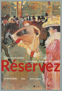 "Exhibition poster for art of Henri de Toulouse-Lautrec held at Grand Palais, Paris, France. Reproduction of painting of woman in orange dress dancing and bowing to gentleman on dance floor of restaurant.  Another lady in pink with fur collar coat and floral hat along right side.  Gentlemen in tuxedos and top hats standing in background on dance floor of restaurant.  Imprinted at bottom half: ""Toulouse-Lautrec/ Grand Palais 22 février - ler juin 1992"" (in white).  Imprinted in large font across poster: ""Réservez"" (in red)"