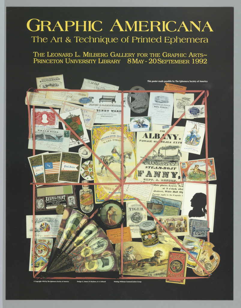 """Exhibition poster for graphic arts at Leonard L. Milberg Gallery at Princeton University. On black background, imprinted across top: """"GRAPHIC AMERICANA/ THE ART & TECHNIQUE OF PRINTED EPHEMERA/ THE LEONARD L. MILBERG GALLERY FOR THE GRAPHIC ARTS ~/ PRINCETON UNIVERSITY LIBRARY 8 MAY - 20 SEPTEMBER 1992"""" (in yellow).  Photographic reproduction of assembly of American graphic ephemera amassed and held together by red string nailed in square form with two diagonals.  Image includes printed fan of woman's hat, match labels, can labels, cards, business cards, etc. Credits in white at top right of image."""
