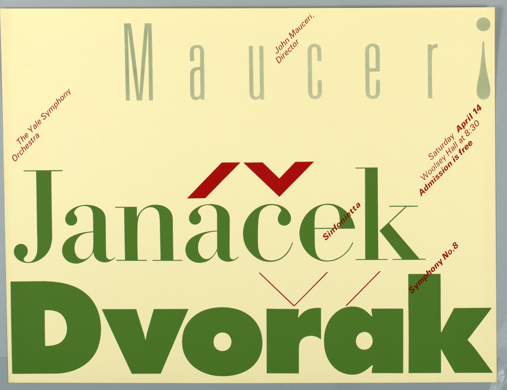 """Poster design consisting of juxtaposition of green and red typography. Across top """"Mauceri"""" in thin green text. Below in heavier text Janácek and in large heavy text at bottom, Dvorak. Thin red letters at left above the J """"The Yale Symphony/ Orchestra"""" and at right in red """"Saturday April 14 / Woolsey Hall at 8:30 / Admission is free"""". The words """"Sinfoniette"""" and """"Symphony No.*"""" as well as all diacritical marks are also in red."""