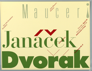 "Poster design consisting of juxtaposition of green and red typography. Across top ""Mauceri"" in thin green text. Below in heavier text Janácek and in large heavy text at bottom, Dvorak. Thin red letters at left above the J ""The Yale Symphony/ Orchestra"" and at right in red ""Saturday April 14 / Woolsey Hall at 8:30 / Admission is free"". The words ""Sinfoniette"" and ""Symphony No.*"" as well as all diacritical marks are also in red."