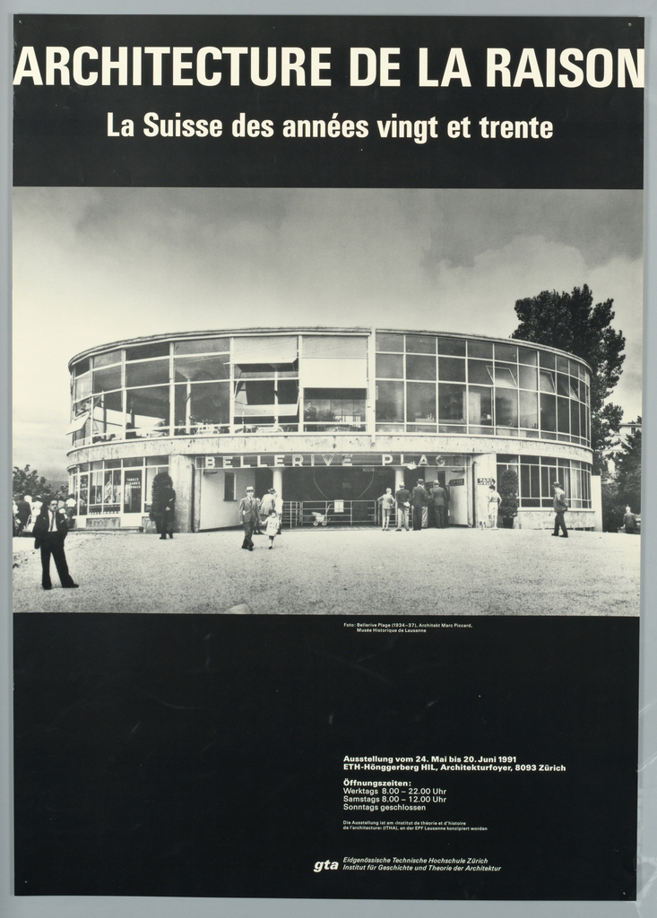 "Exhibition Poster for Institut für Geschichte und Theorie der Architektur in Zürich. Imprinted in white, across top on black background: ""ARCHITECTURE DE LA RAISON/ La Suisse des années vingt et trente"" [Rational Architecture: Switzerland in 20s and 30s].  Large black and white photo reproduction of ""Bellevue Plage"" which is circular two story building.  Image contains people entering and exiting this building.  Credit of photo in white below.  Text in white concerning exhibition and musuem at lower right."