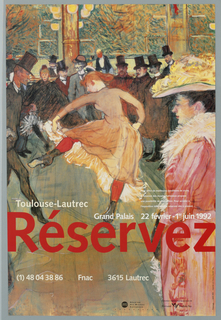 "Exhibition poster for art of Henri de Toulouse-Lautrec held at Grand Palais, Paris, France. Reproduction of painting of woman in orange dress dancing and bowing to gentleman on dance floor of restaurant.  Another lady in pink with fur collar coat and floral hat along right side.  Gentlemen in tuxedos and top hats standing in background on dance floor of restaurant.  Imprinted at bottom half: ""Toulouse-Lautrec/ Grand Palais 22 février - ler juin 1992"" (in white).  Imprinted in large font across poster: ""Réservez"" (in red)."