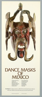 """A photograph of a mask seen straight-on with red skin, exaggerated eyes, open mouth, carved teeth, and a long mustache. On either side of the head, winged serpents curl, with one bearing teeth at the viewer, and the other positioned toward the mask face. Below: """"Dance Masks / of / Mexico"""" in capital letters. Below, in two columns: """"Organized by/ National/ Museum of/ Natural History/ Smithsonian/ Institution"""" """"Circulated by/ Smithsonian/ Institution/ Traveling/ Exhibition/ Service."""" Below, """"Devil mask from Jaliaca, Guerrero, ca. 1830-50, from the Donald Cordry Collection/ A 150-year-old devil comes alive when you cut out and wear this mask."""" And in smaller typeface, below: """"© Smithsonian Institution, 1979 / Photo by Kim Nielsen"""""""
