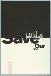 """Poster shows upper section in black and lower section in white. In the white section, the word """"Save"""" is shown partially / """"Our / City"""". In the black section, in white, words are situated at a 90-degree angle, that from a distance, looks like a cityscape with skyscrapers. This reads: DESIGNING / NEW / YORK: / PARADIGM / AND PARADOX. / A COLLOQUIUM / TO / EXPLORE / THE / REVITALIZATION / OF / NEW / YORK / THROUGH / DESIGN. OCTOBER 3, / 1991. Lower left in magenta ink, a column of text describing the event."""
