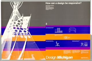 Image in white ink of Teepee/Tent at left.  Condition: 1 3/4'' tear to the right of lower center Imprinted in white at UC: How can a design be responsive? / Indian homes had to be mobile and / responsive because the Indians were/ often on the move...; at C 3/ Flexible structures and environments can /respond to changing tasks and needs...; at R: Products that are mobile can be easily moved to where they are needed; at LR: Funded by the Michigan Council for/ the Arts...At lower margin C: Design Michigan.""