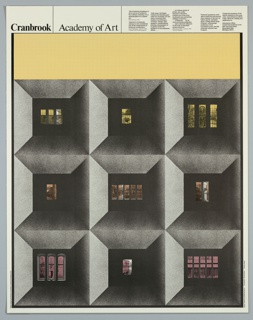 """Poster advertising Cranbrook Academy of Art featuring the façade of a grey building divided into nine squares (three stories containing three windows on each) containing recessed windows. Black and white photographic reproductions appear behind window glass in different colors—yellow on the top row, light orange in the middle row, and pink on the bottom row. Three windows are partially open. Above the building a rectangular block of yellow covered in small black dots appears. Along the top margin, from left to right: """"Cranbrook"""" in black bold text on the upper left, followed by a thin black line, the black text """"Academy of Art,"""" another thin black line, and information about the institution (quotes from Eliel Saarinen, Paul Goldberger, Wolf Von Eckardt; information about financial assistance and admissions; contact information) on the upper right."""