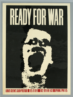 "Poster advertising ""Ready for War"", opening at Alonzo Cretini's Salon Politique.  Man's face, facing forward, mouth agape.  Negative space printed in black, white border, white text, and highlights of man's face remaining.  Red text advertising venue and dates along bottom."