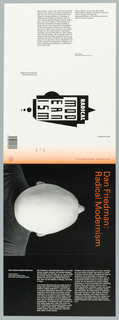 Unfolded bood cover (dust jacket) dominated at right center by photographic reproduction of the top of Dan Friedman's shaved head as he look up. In orange across top: Dan Friedman / Radical Modernism. At left, (back portion of the cover) a black and white graphic design suggesting architecture contain the title. On extrame left, block of white text gives biographical information on Dan Friedman and short statements about the principle authors, Jeffery Deitch, Steven Holt and Alessandro Mendini. On the extreme right, white text on black: Dan Friedman: Radical Modernism / by Dan Friedman / with essays by Jeffery Deitch, Steven Holt and Allessandro Mendini. In two columns of text, a synopsis of the book, and the artist's philosophical stance regarding modern design.
