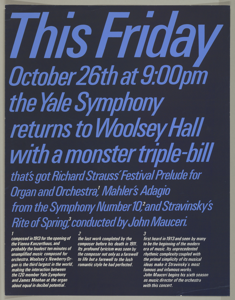 On a dark blue background light blue letters read down the sheet: This Friday / October 26th at 9:00 pm / The Yale Symphony / returns to Woolsey Hall / with a monster triple-bill / that's got Richard Strauss' Festival Prelude for / Organ and Orchestra; Mahler's Adagio / from the Symphony Number 10, and Stravinski's / Rite of Spring, conducted by John Mauceri. The three works are footnoted in white, arranged in three columns below across sheet