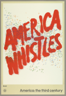 "Against a white background the words ""AMERICA WHISTLES"" are presented as if drawn with red spray paint on a wall. Scatered over the image are many, tightly rendered musical notes in blue, green and orange. The image is enclosed in a beige border. Title of original drawing is at bottom of image.  Below image at lower left text and logo for Mobil and at lower center across the sheet in gray block letters:  America:The Third Century"