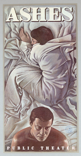 Poster shows a drawing of a woman in bed, wrapped in a sheet viewed from above. She is curled in a fetal position facing left. Below, at center, a man's head and shoulders. The drawing, possibly originally drawn in oil pastel, is lit strongly from the left. At top in drawn white block capital letters: ASHES. Below across bottom of sheet in whit, stencil-like letters: PUBLIC THEATER. A gray border surrounds the image.