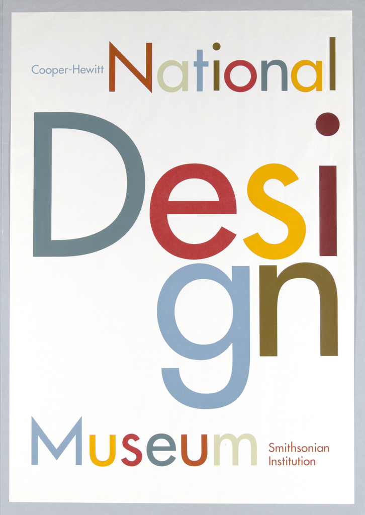 On a stark white background large multicolored Futura font letters spell out the name of the Museum. Cooper-Hewitt [in small blue letters]; National [multicolored letters]; D [large blue letter]; e [red]; s [yellow]; i [maroon]; /  g [blue]; n [gray-brown].  At bottom of sheet lower left in multicolored letters: Museum, and in maroon at lower right, Smithsonian / Institution.