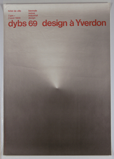 A non-objective photographically produced image of a sharp protusion into material at the center of the sheet with tones gradiating from total black at lower left to light gray at upper right. Title superimposed in black ink across top of sheet. Text reads, dybs 69 design à Yverdon.  Above at left, in red, hôtel de ville / 7 juin - / 3 août 1969 / biennale / suisse / industrial design