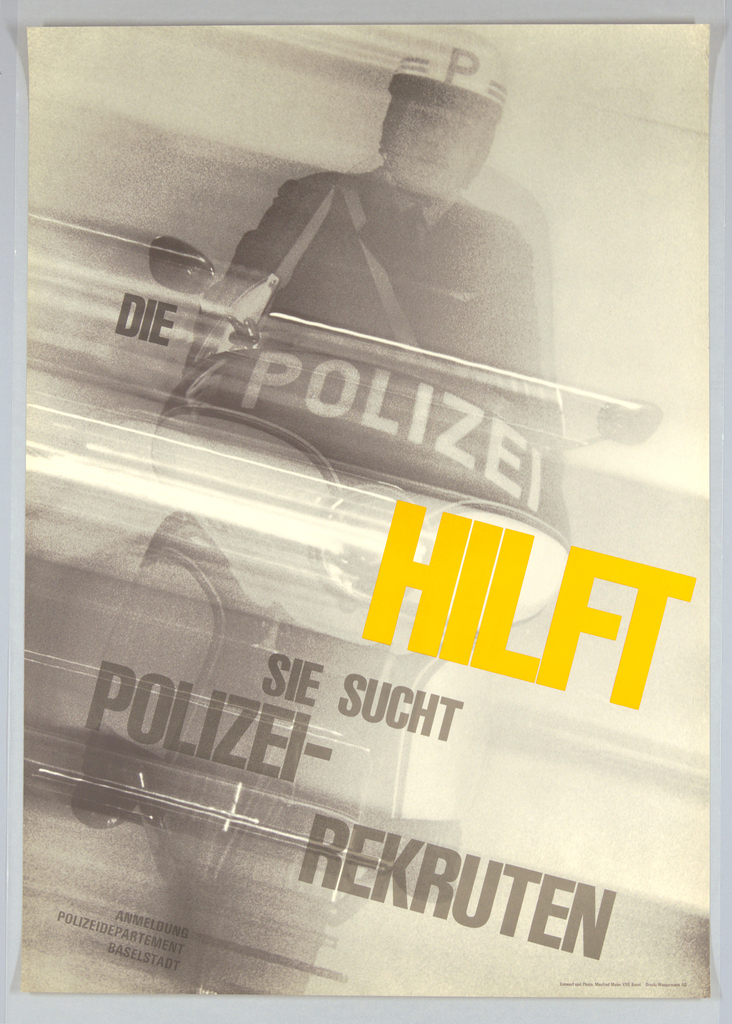"""A stop-action black and white photographic image of a policemens on a speeding motorcycle. The image is tilted to the right and fills the sheet.  Printed across the image in dark gray and """"caution yellow"""" Die POLIZEN [this on the front  of the motorcycle] HILFT / SIE SUCHT / POLIZET - REKRUTEN.  And at lower left in gray: AMMELDUNG / POLIZEIDEPARTEMENT / BASELSTADT"""