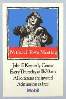 Poster for Mobil Corporation on white ground. Top half of composition filled with an illustration of a male figure in Colonial costume with tri-cornered hat ringing a bell and raising his hand to his mouth, calling out. The figure is in black and white on a blue ground; a red band with white text below: National Town Meeting. This illustration contained within two black framing lines. Printed black text below: John F. Kennedy Center / Every Thursday at 10:30 am / All citizens are invited / Admission is free / Mobil [logo, in blue and red]